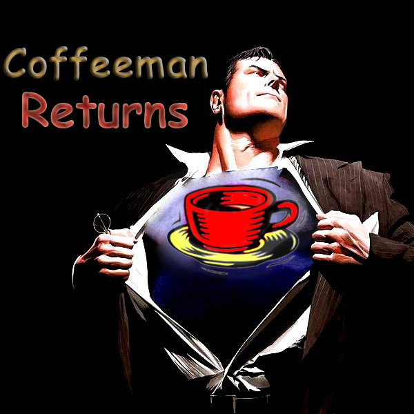 Click image for larger version  Name:coffeeman returns.jpg Views:128 Size:167.2 KB ID:282944