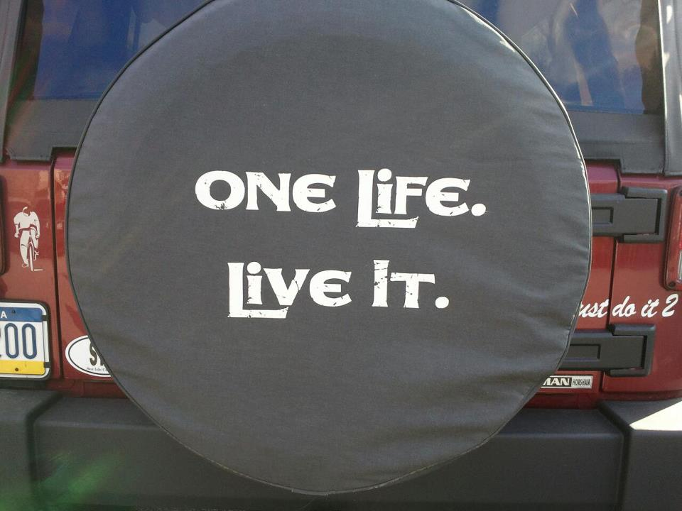 One Life, Live It.